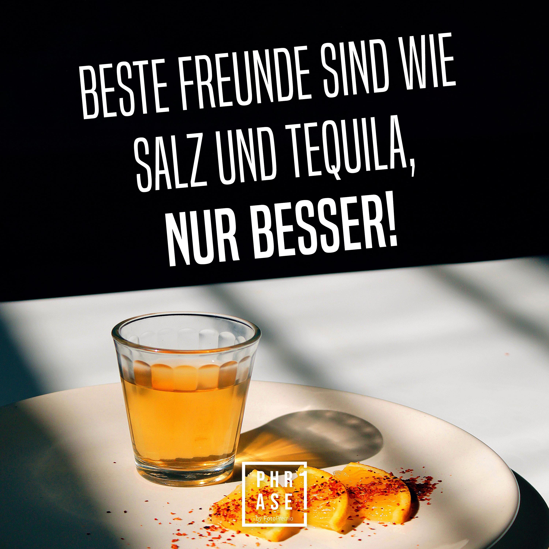 Beste Freunde sind wie Salz und Tequila, nur besser!