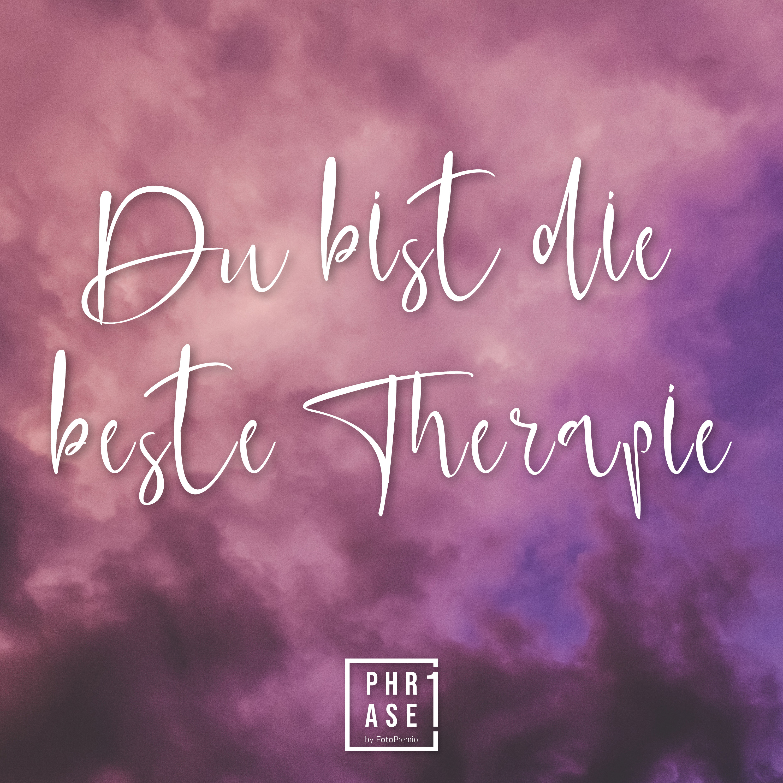 Du bist die beste Therapie
