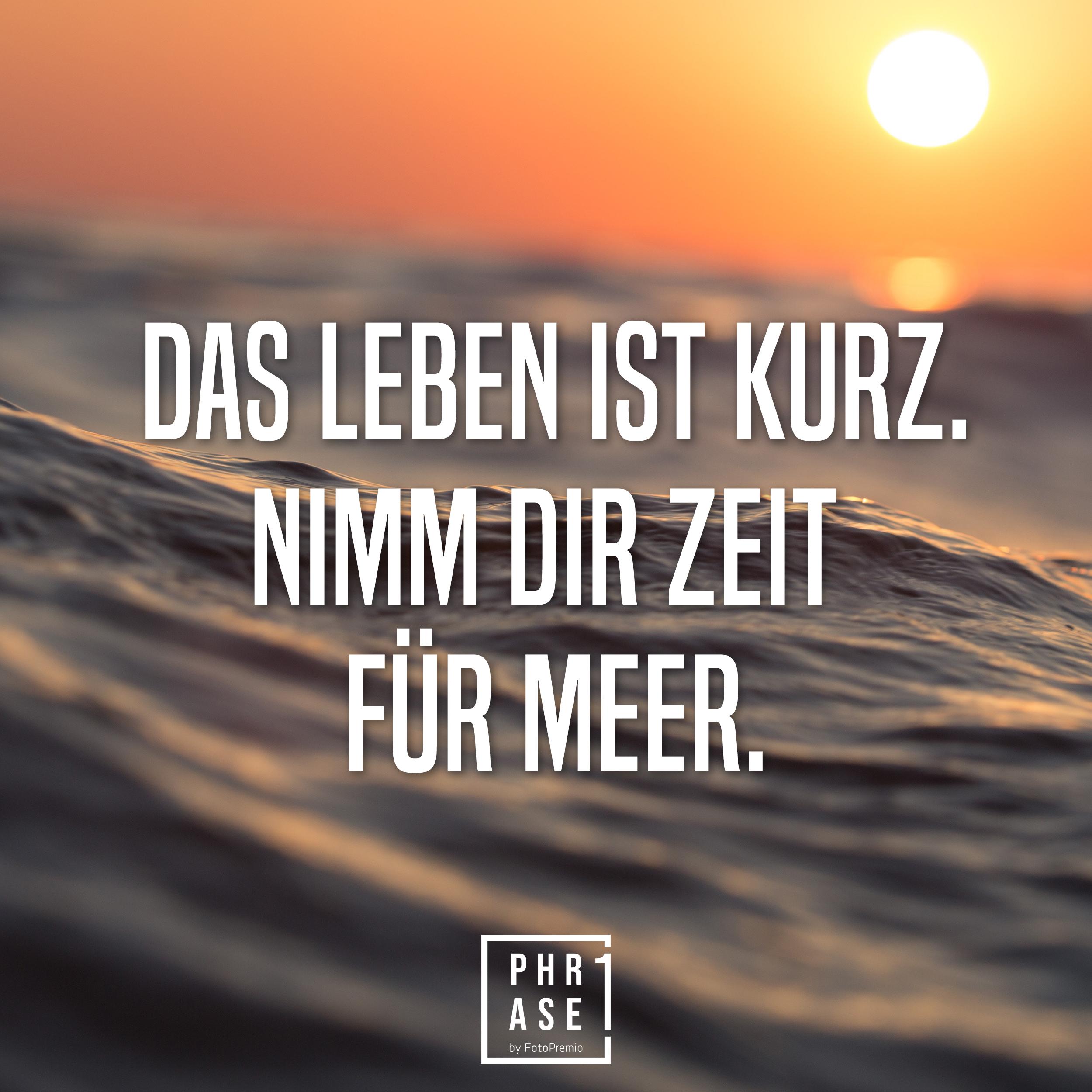 Das leben ist kurz. Nimm dir Zeit für Meer.