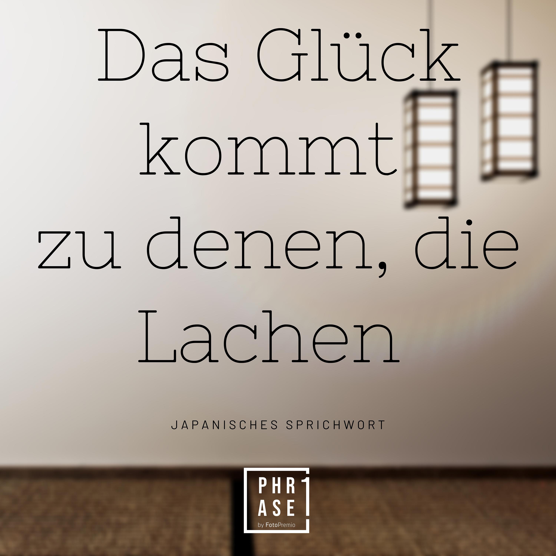 Das Glück kommt zu denen, die Lachen  - Japanisches Sprichwort