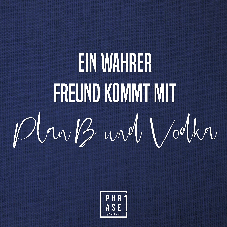 Ein wahrer Freund kommt mit Plan B und Vodka