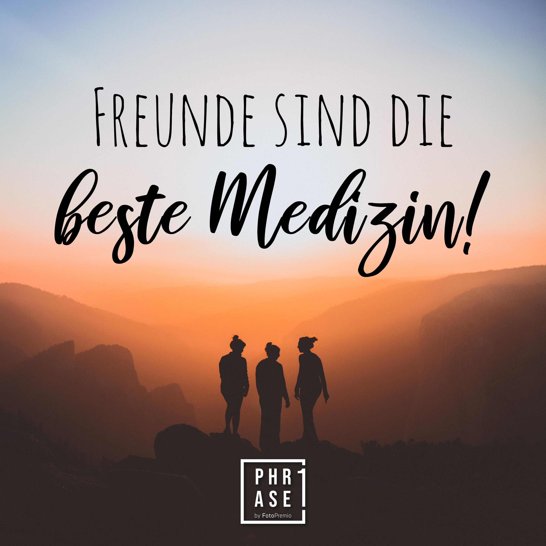 Freunde sind die beste Medizin!