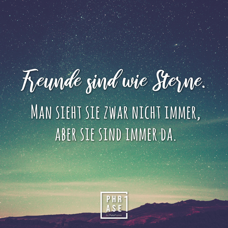 Freunde sind wie Sterne. Man sieht sie zwar nicht immer, aber sie sind immer da.