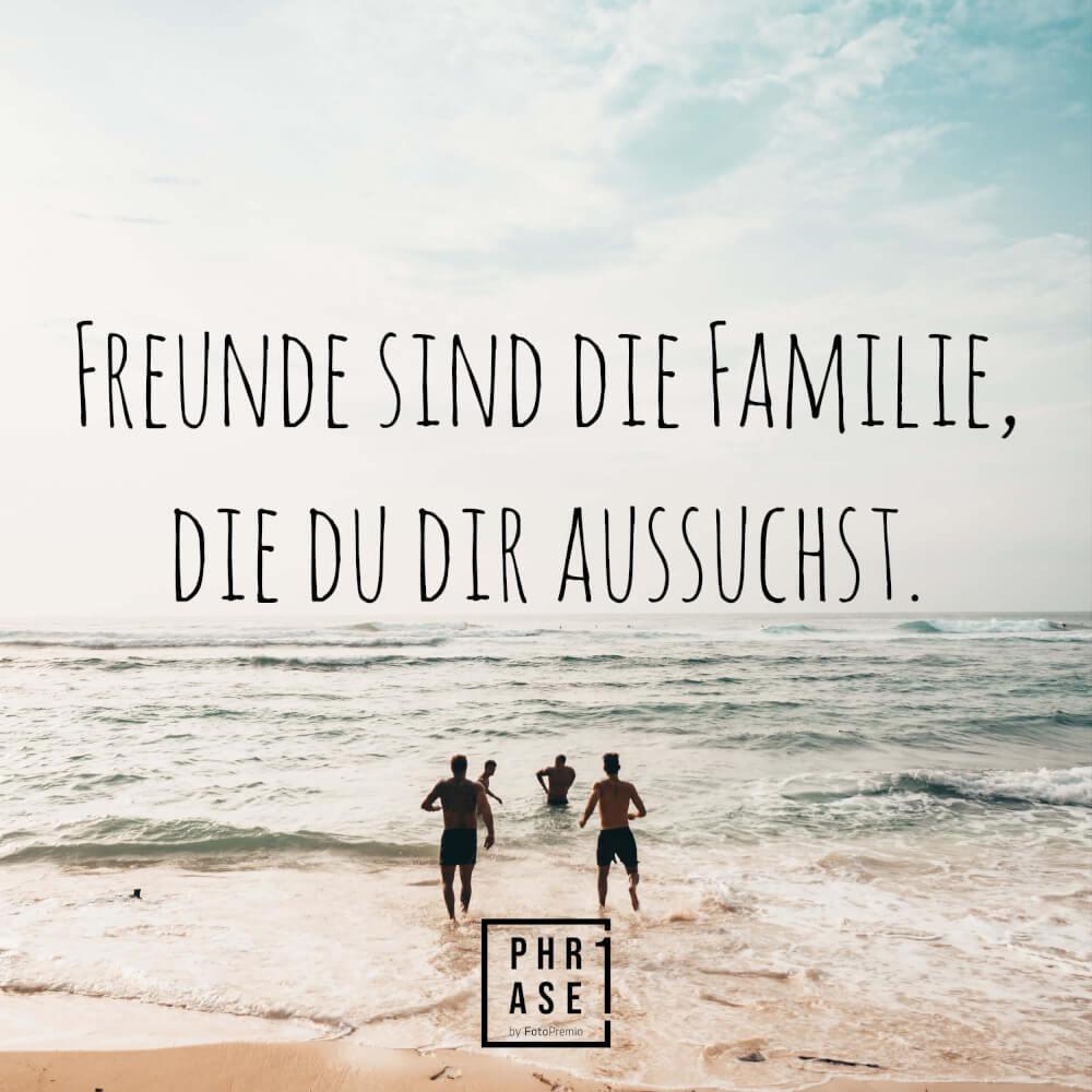 Phrase1 - Freunde sind die Familie, die du dir aussuchst.