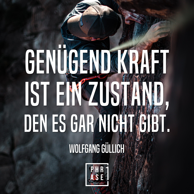 Genügend Kraft ist ein Zustand, den es gar nicht gibt - Wolfgang Güllich