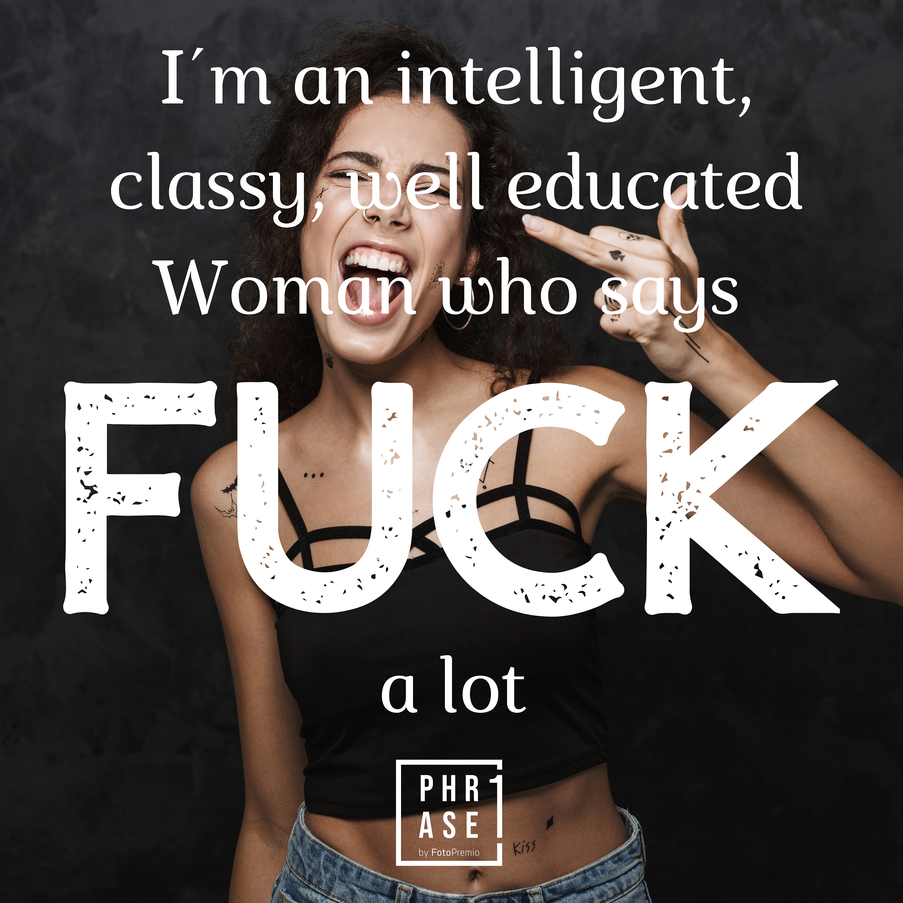 I´m an intelligent, classy, well educated Woman who says FUCK a lot