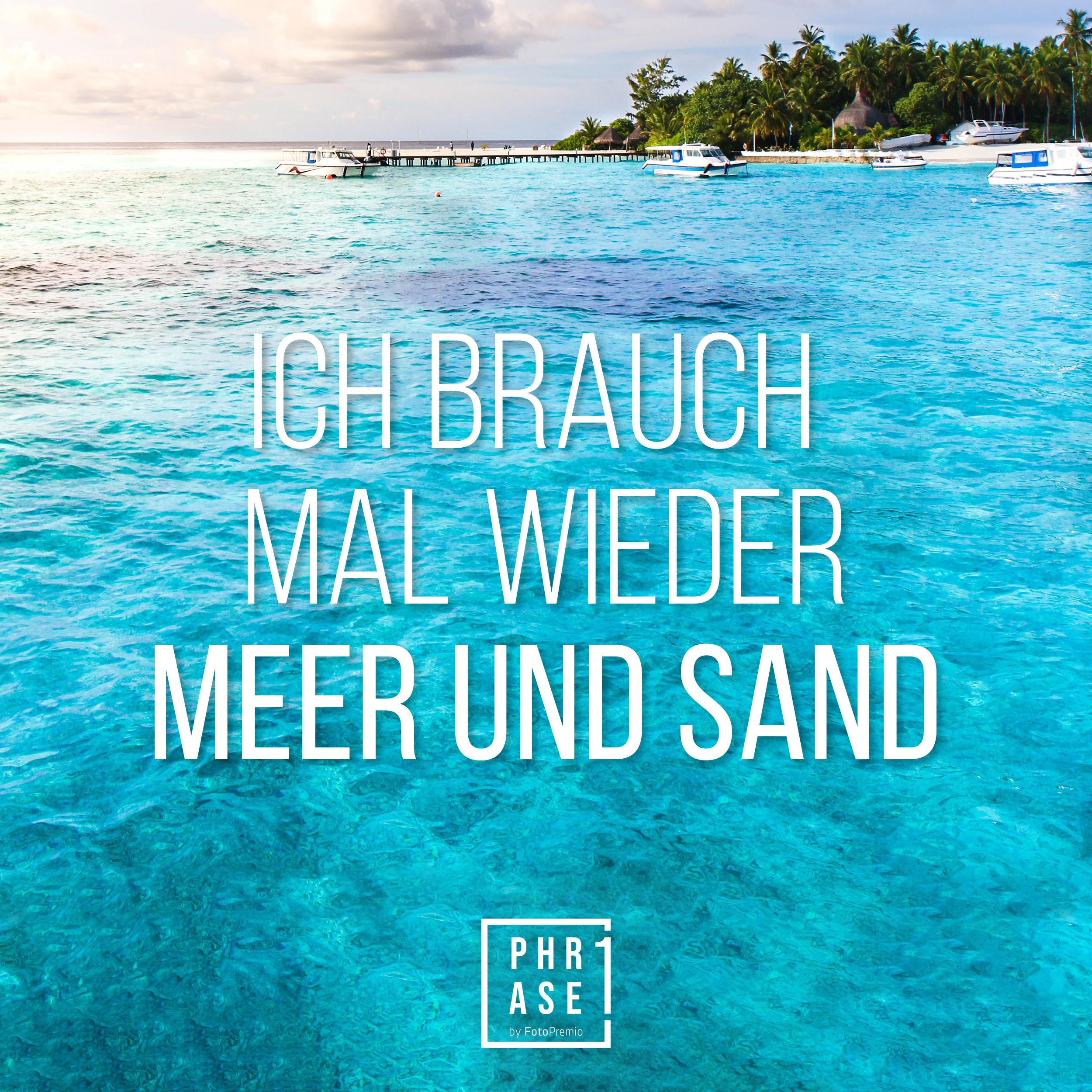 Ich brauch mal wieder Meer und Sand