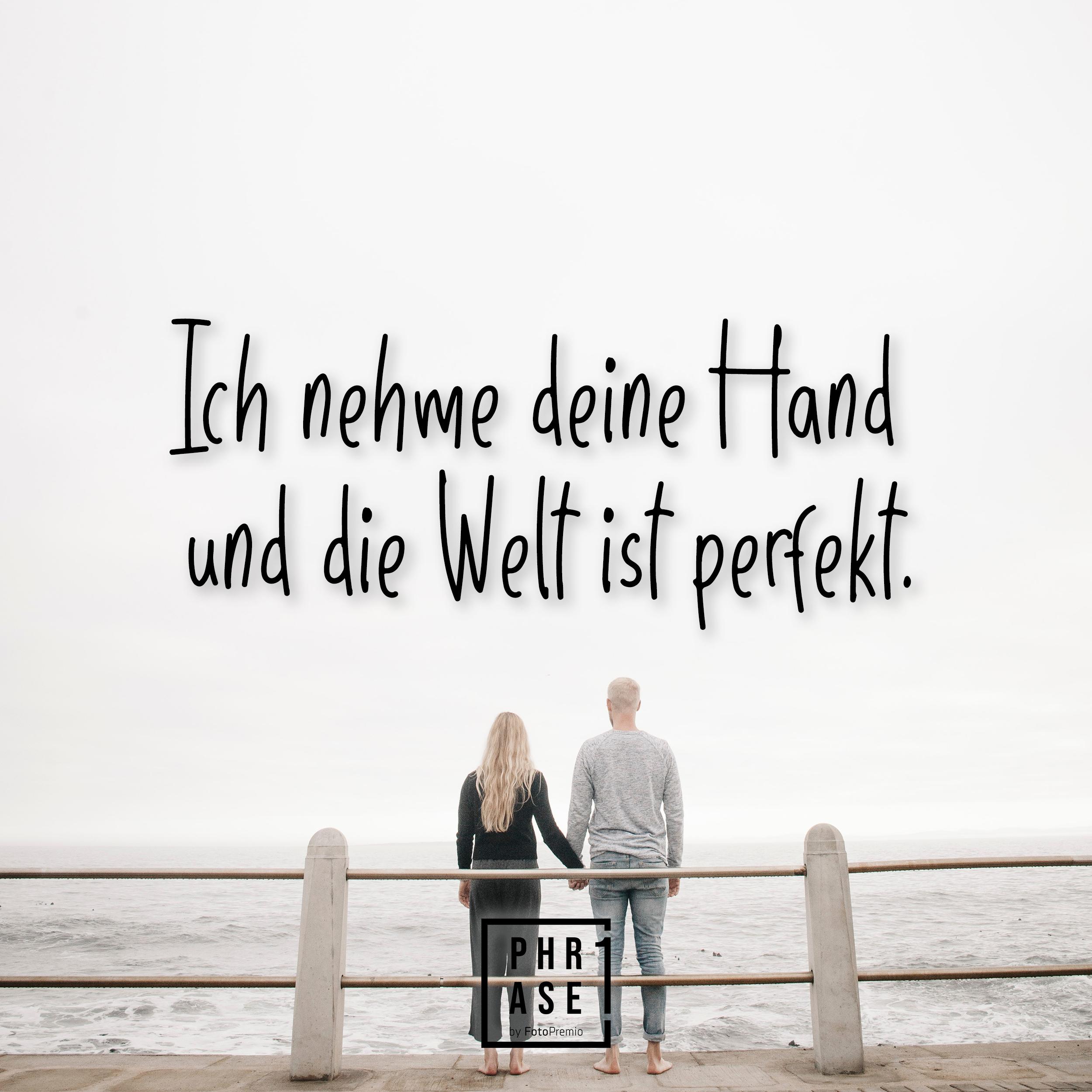 Ich nehme deine Hand und die Welt ist perfekt.