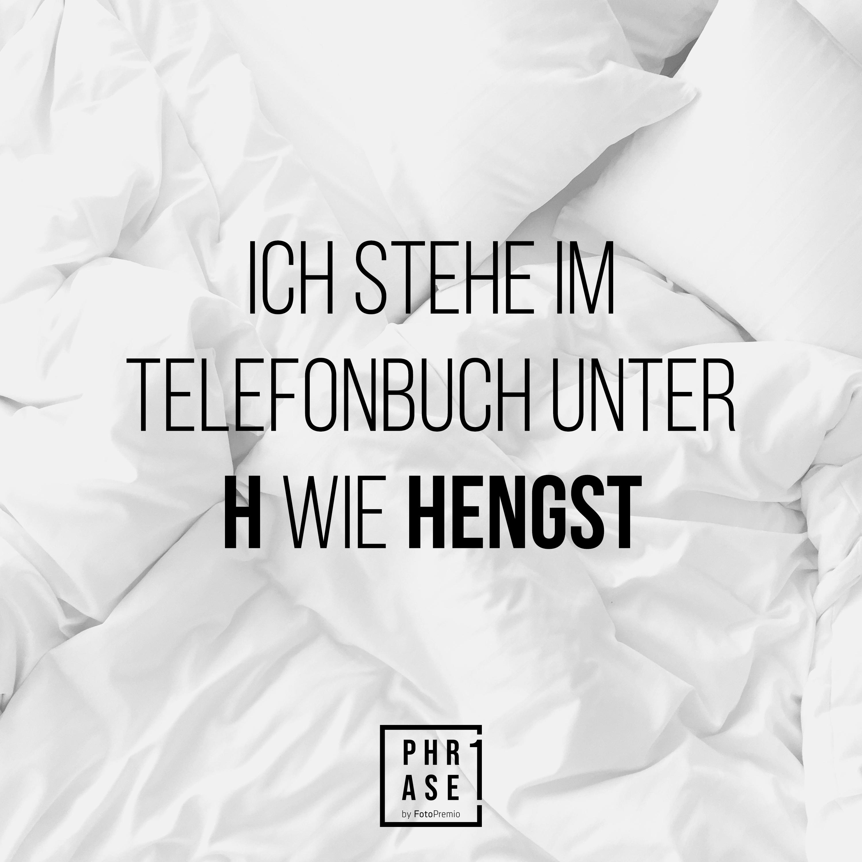 Ich stehe im Telefonbuch unter H wie Hengst.