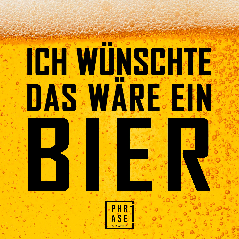 Ich wünschte das wäre ein Bier