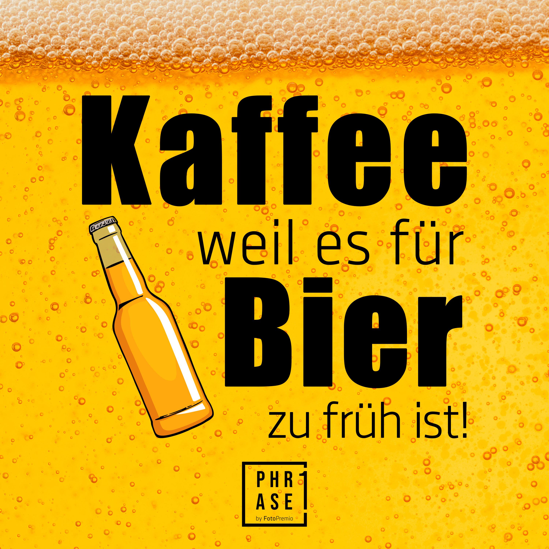 Kaffee weil es für Bier zu früh ist!