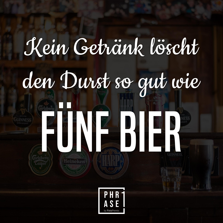 Kein Getränk löscht den Durst so gut wie fünf Bier.