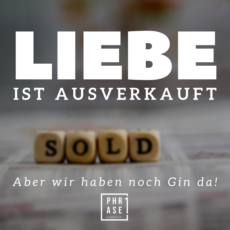 Liebe ist ausverkauft. Aber wir haben noch Gin da.