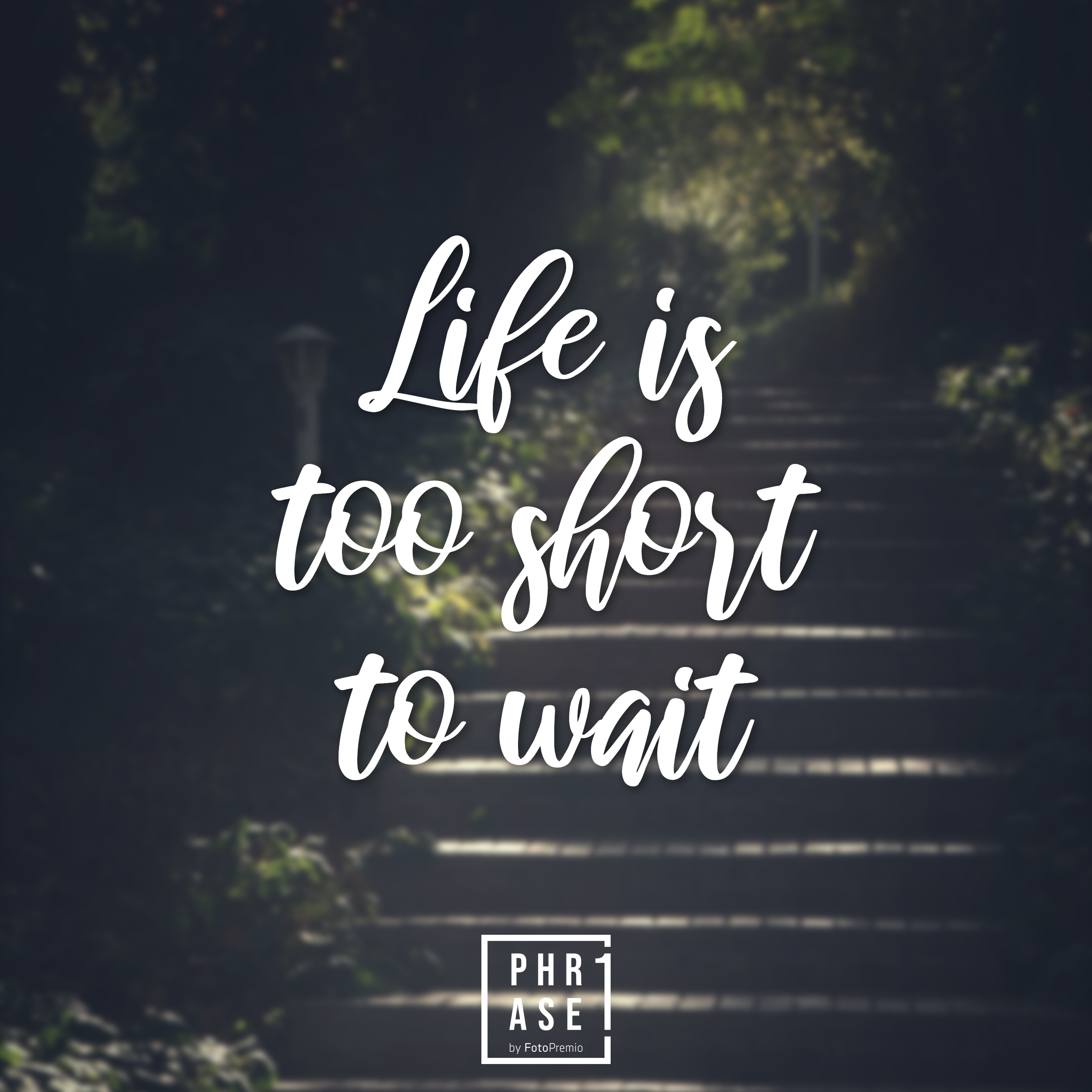 Life ist too short to wait