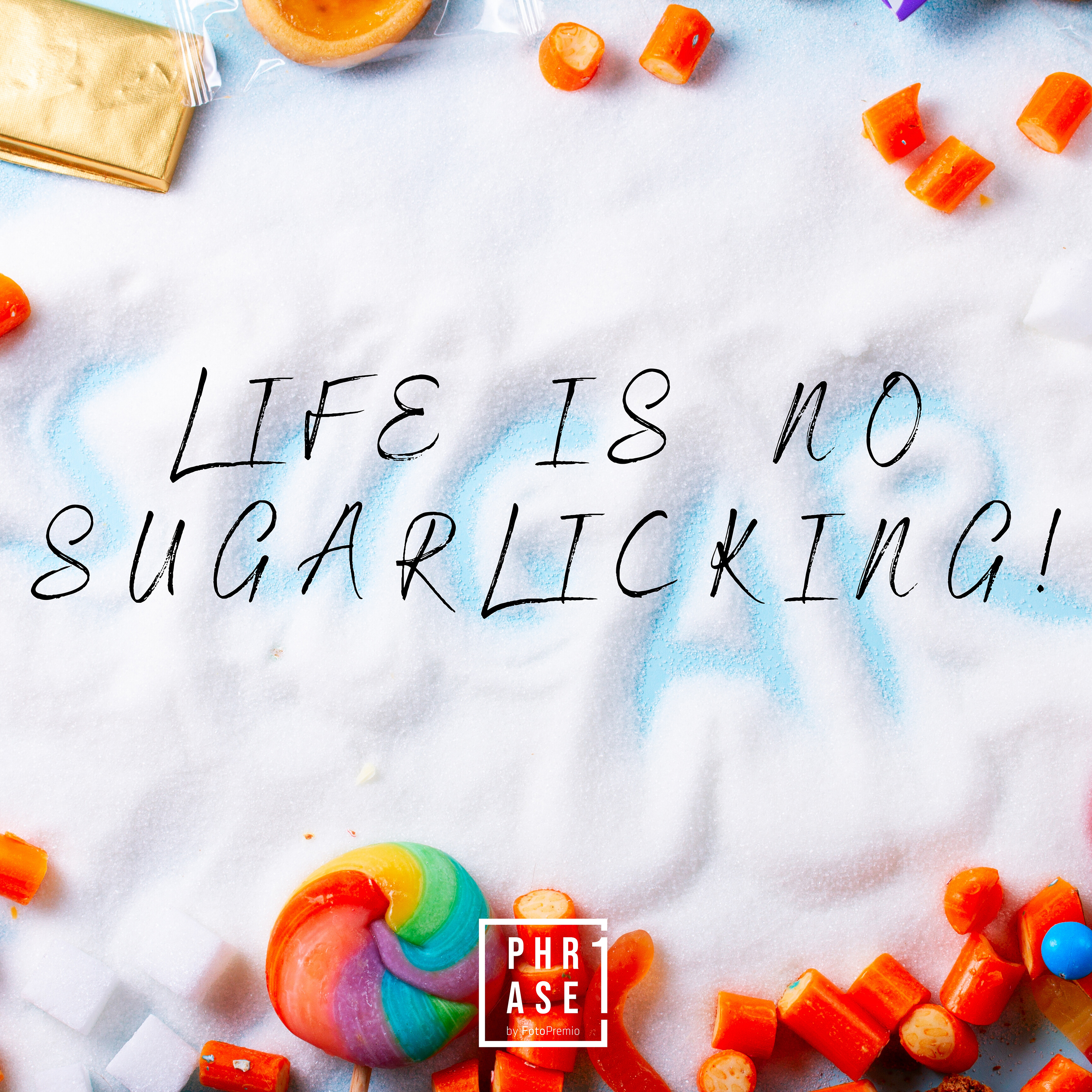 Life is no sugarlicking!