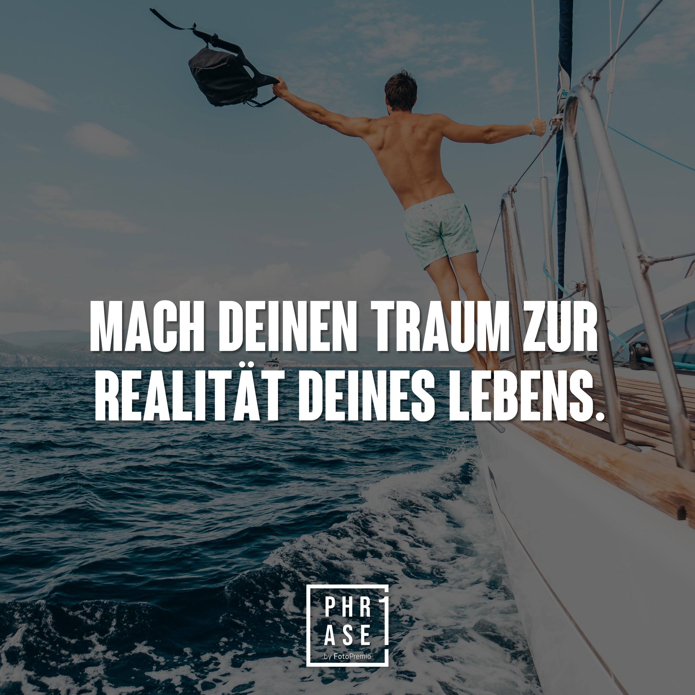 Mach deinen Traum zur Realität deines Lebens.