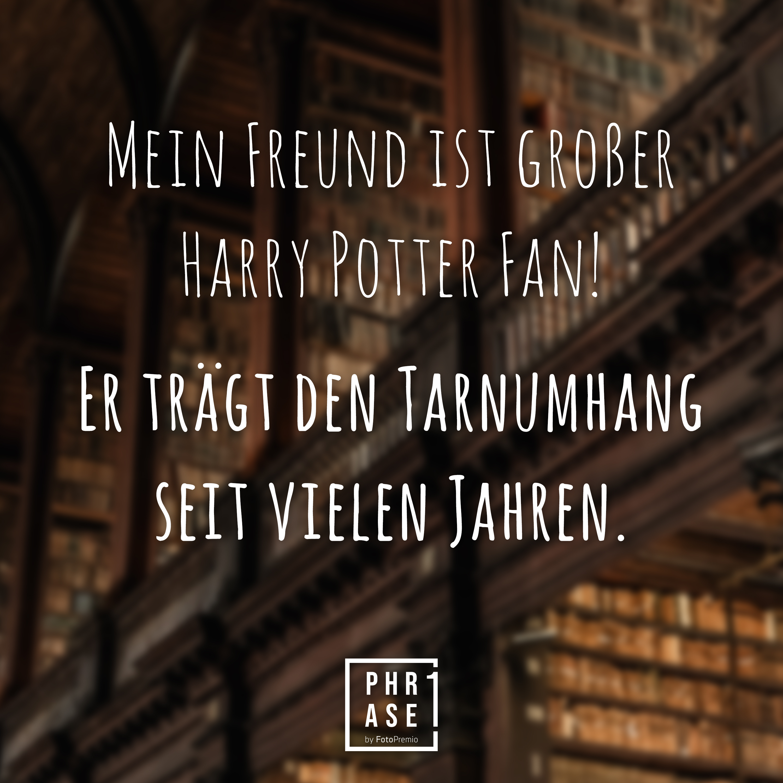 Mein Freund ist großer Harry Potter Fan! Er trägt den Tarnumhang seit vielen Jahren.