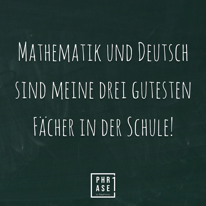 Mathematik und Deutsch sind meine drei gutesten Fächer in der Schule!