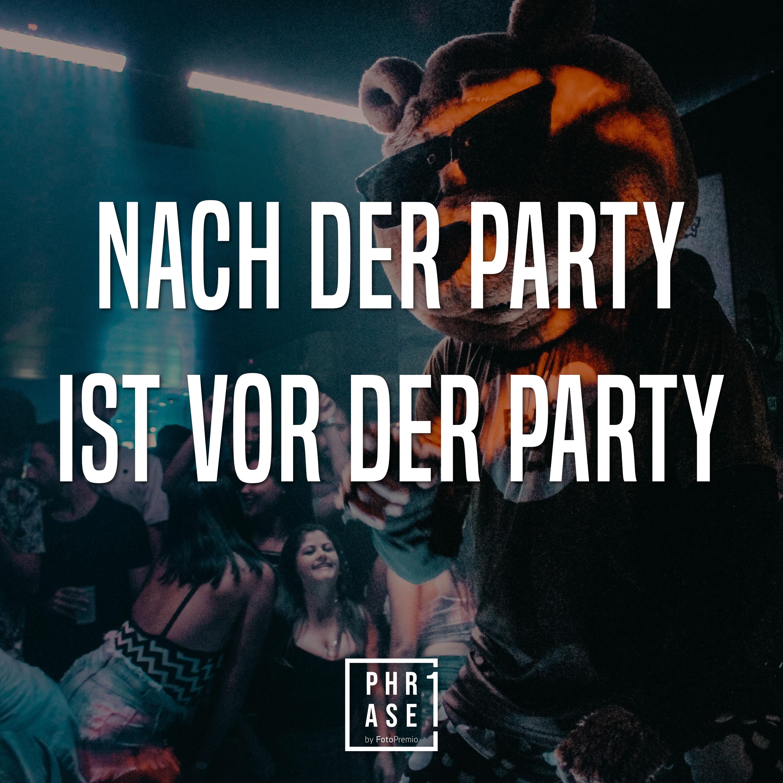 Nach der Party ist vor der Party.