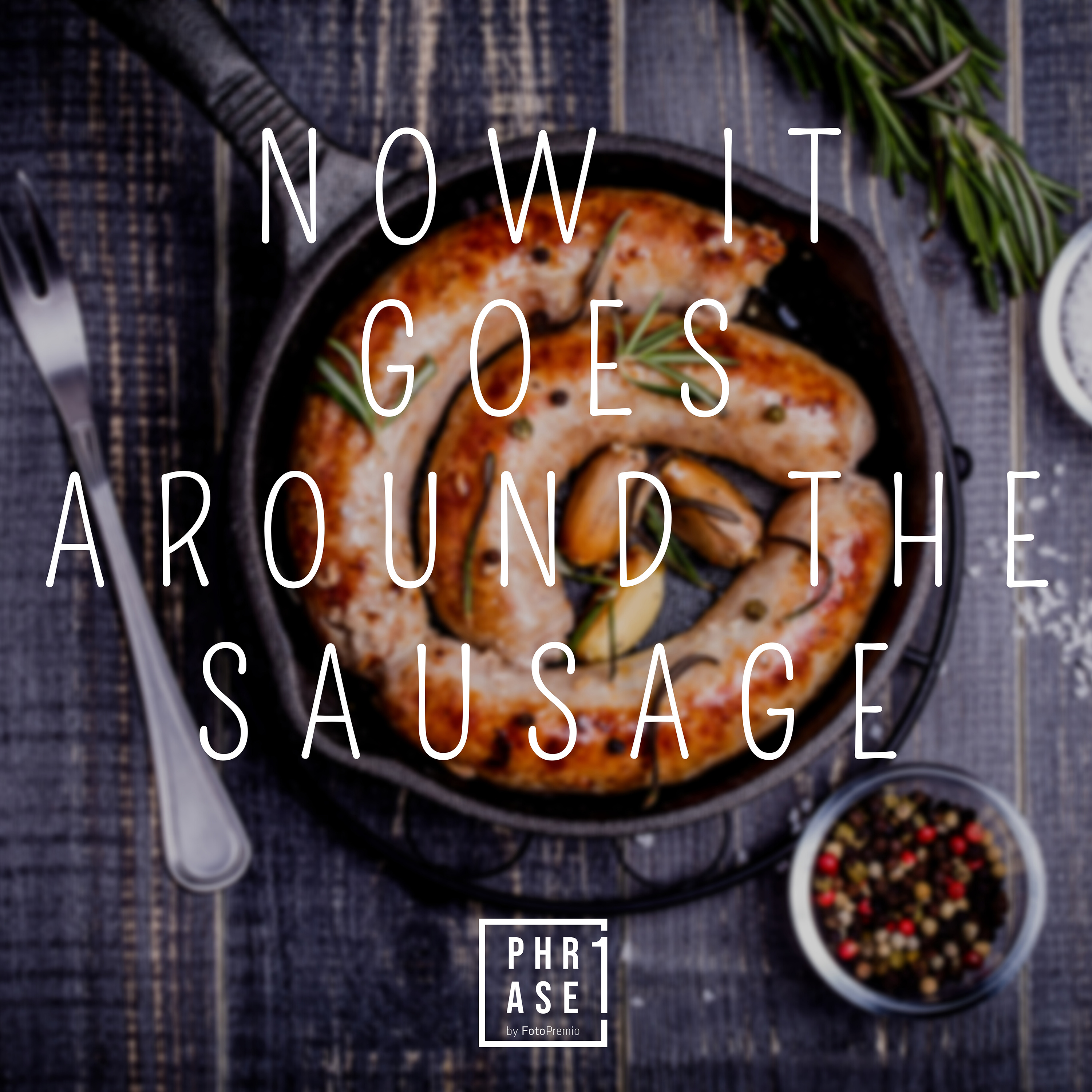 Now it goes around the sausage