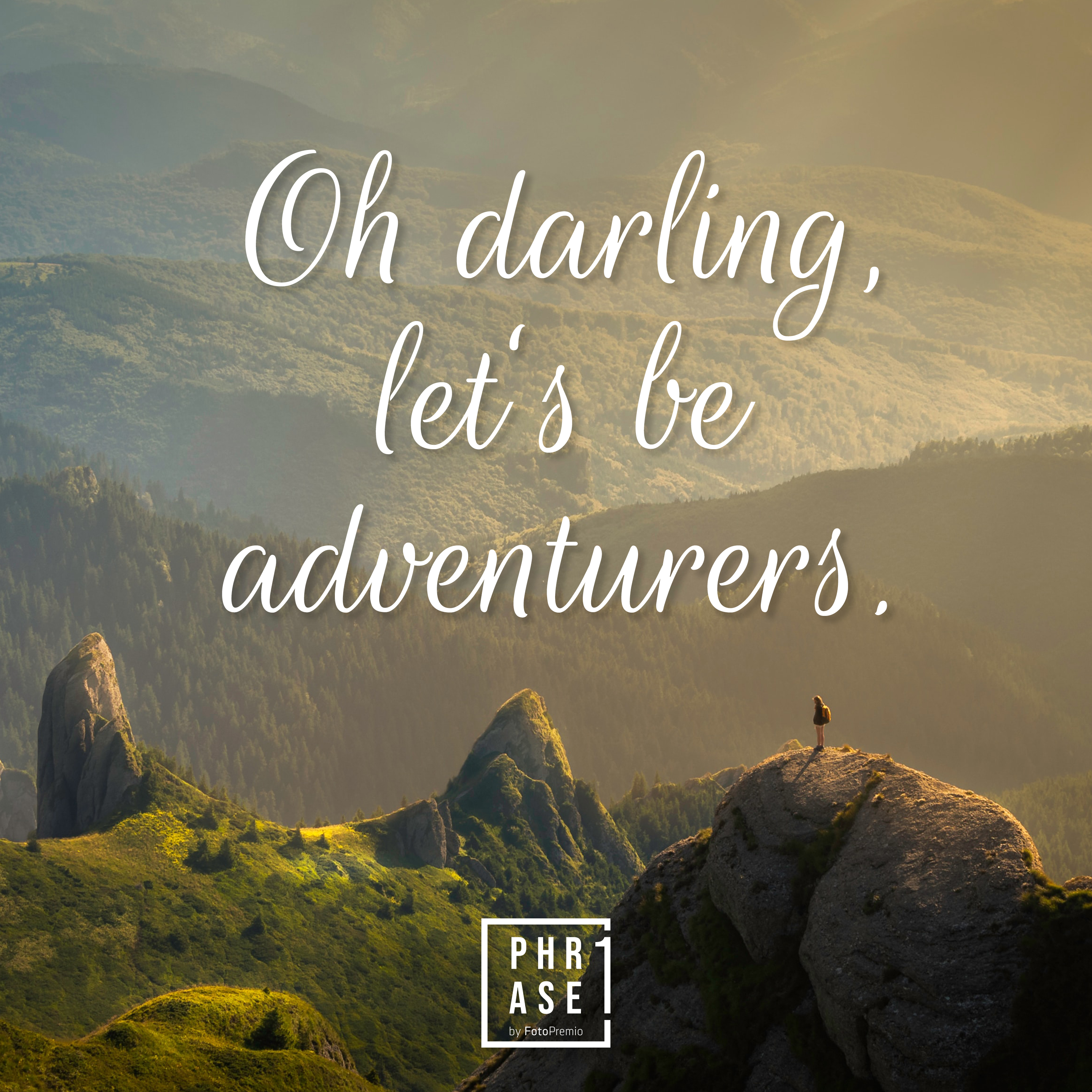 Oh darling, lets be adventurers.