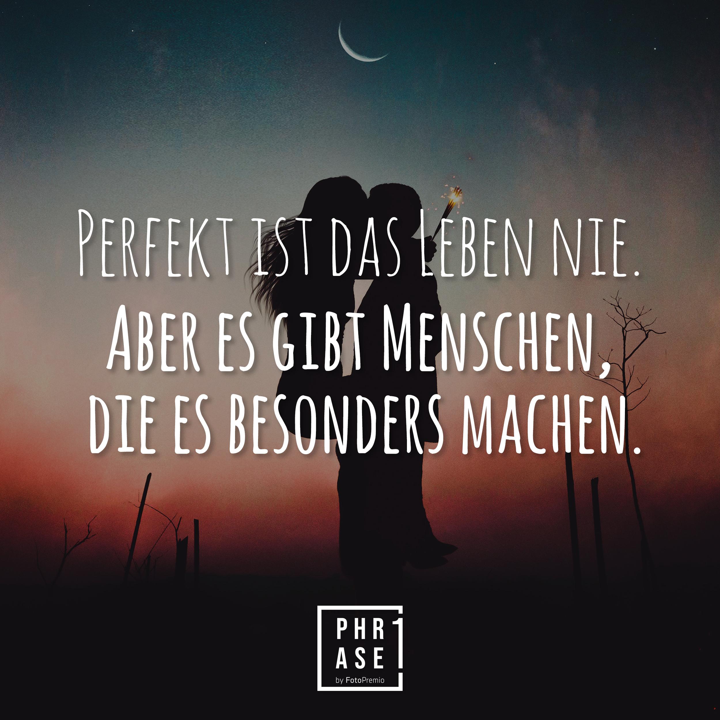 Perfekt ist das Leben nie. Aber es gibt Menschen, die es besonders machen.