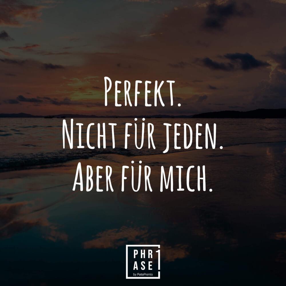 Phrase1 - Perfekt. Nicht für jeden. Aber für mich.