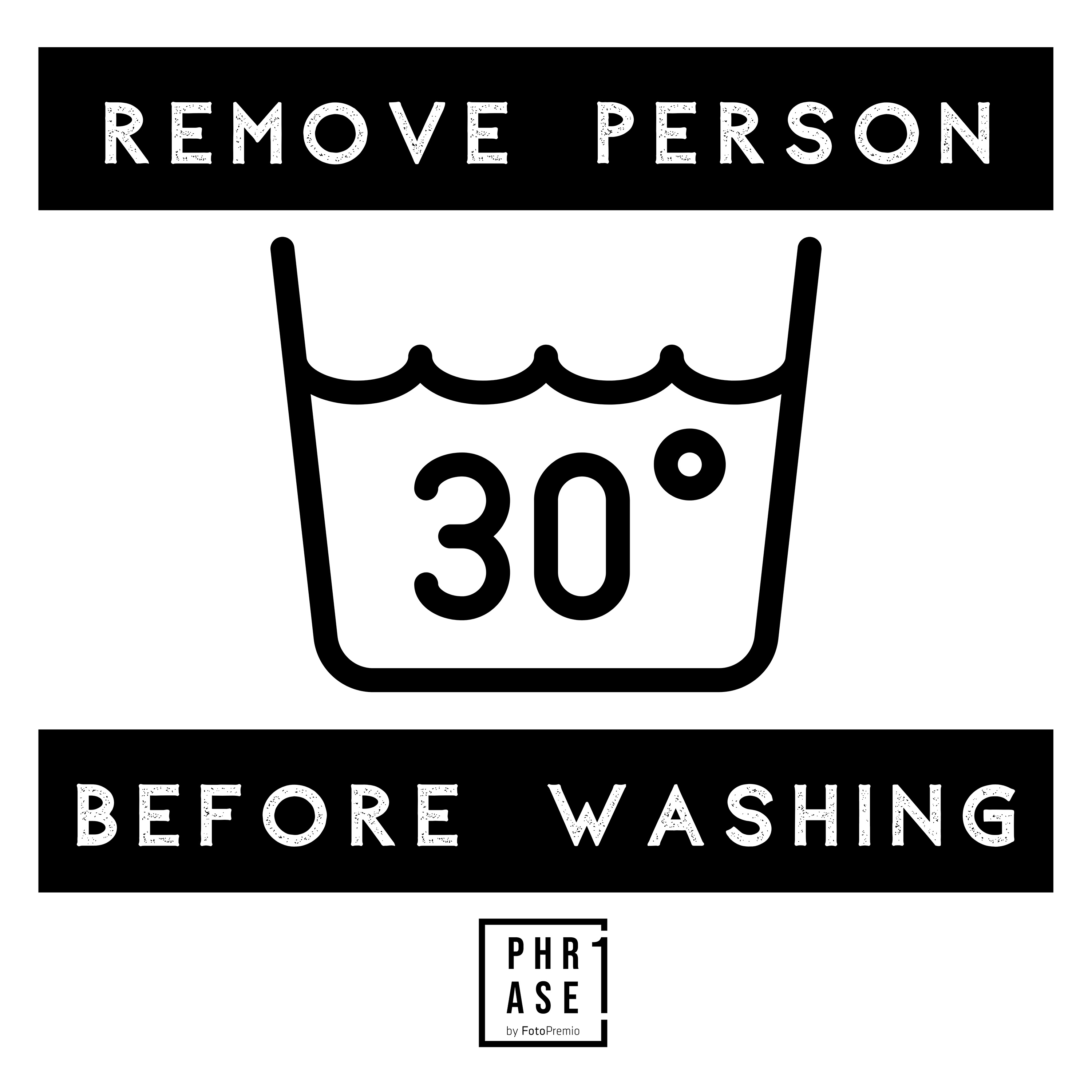 Remove Person before washing