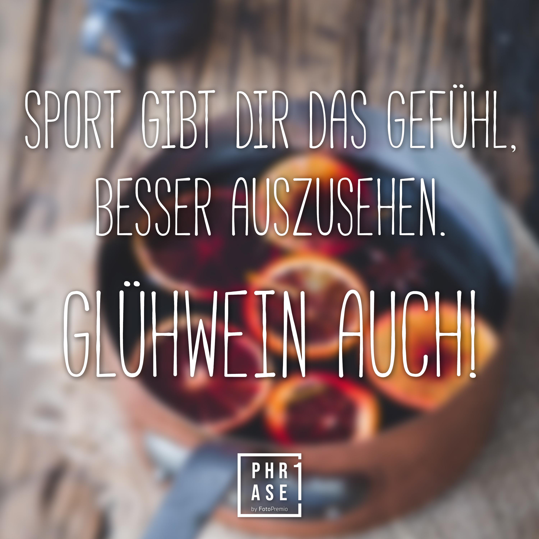Sport gibt dir das Gefühl, besser auszusehen. Glühwein auch!