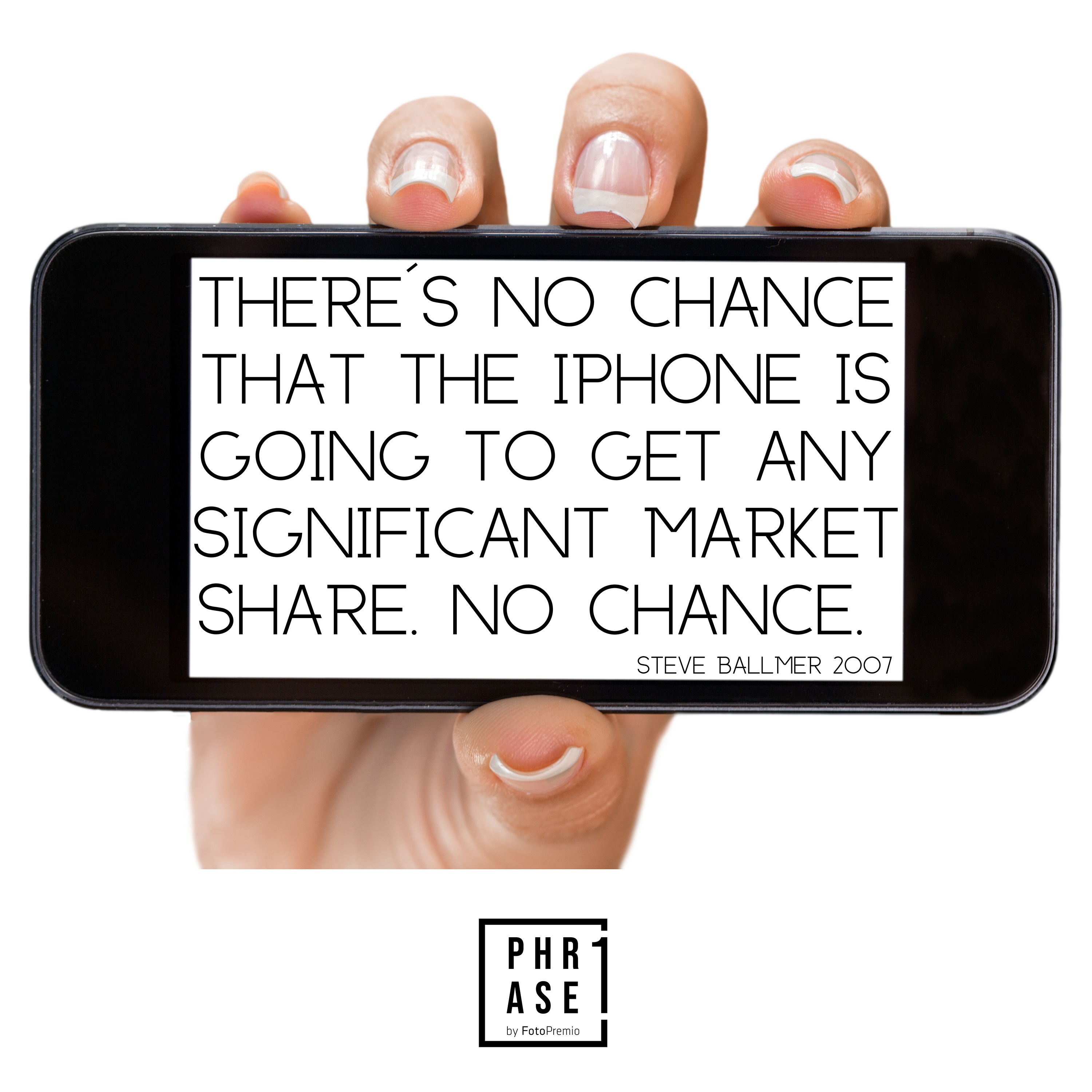 There´s no chance that the iPhone is going to get any significant market share. No chance. - Steve Ballmer 2007