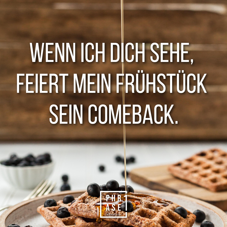 Wenn ich dich sehe, feiert mein Frühstück sein Comeback.