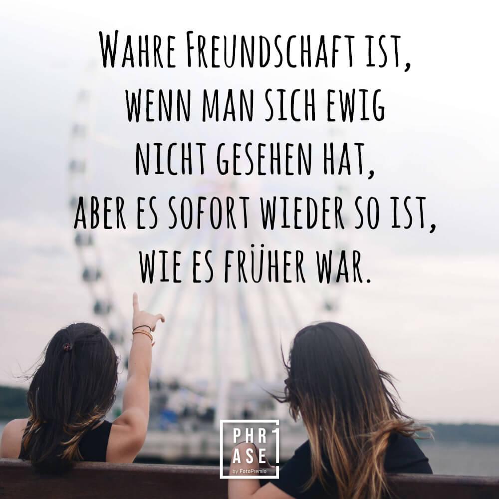 Phrase1 - Wahre Freundschaft ist, wenn man sich ewig nicht