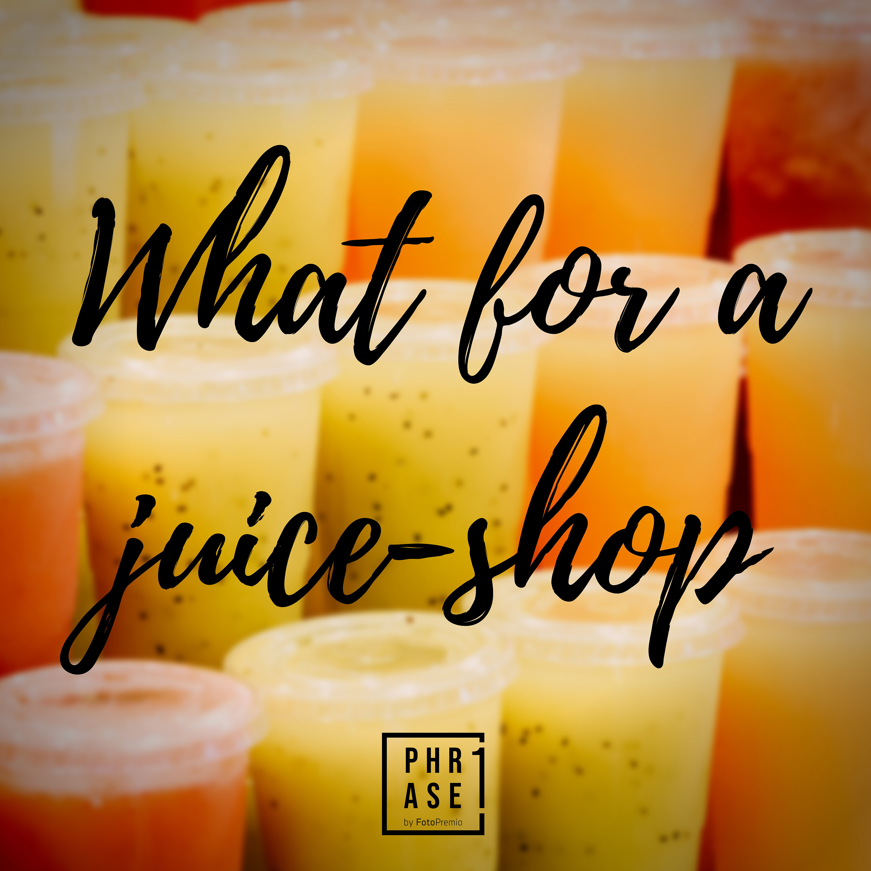 What for a juice-shop