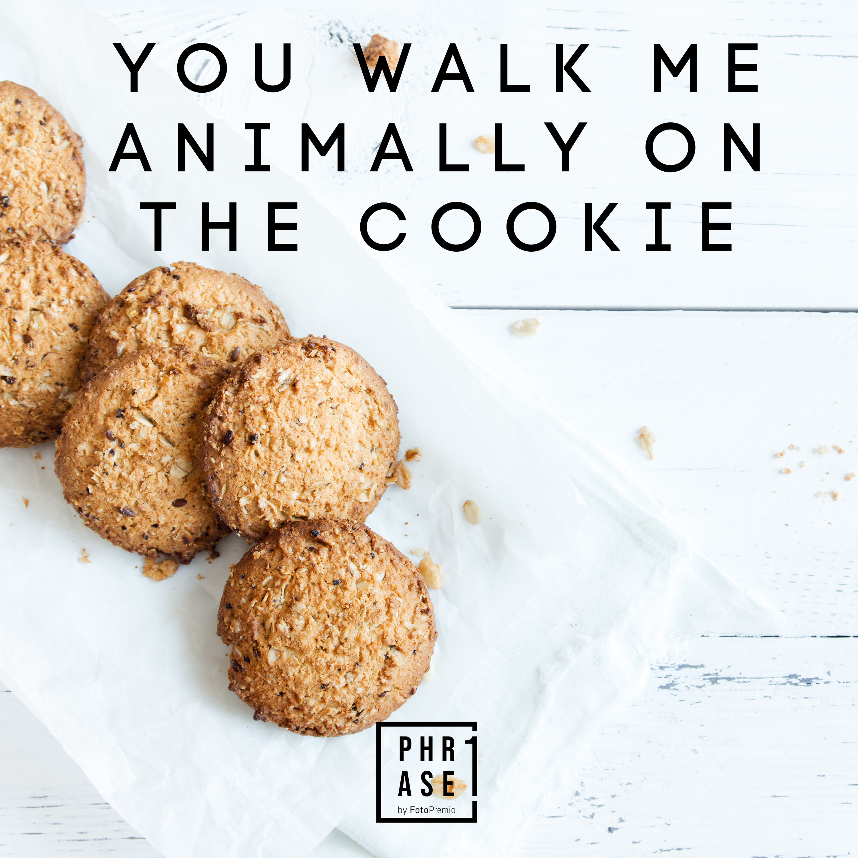 You walk me animally on the cookie